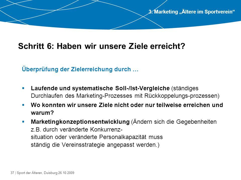 37 | Sport der Älteren, Duisburg 26.10.2009 Schritt 6: Haben wir unsere Ziele erreicht? Überprüfung der Zielerreichung durch …  Laufende und systemat