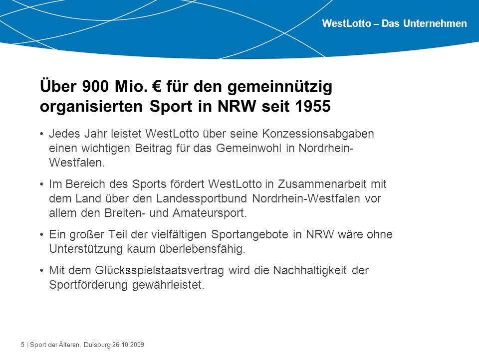 5 | Sport der Älteren, Duisburg 26.10.2009 Über 900 Mio. € für den gemeinnützig organisierten Sport in NRW seit 1955 Jedes Jahr leistet WestLotto über