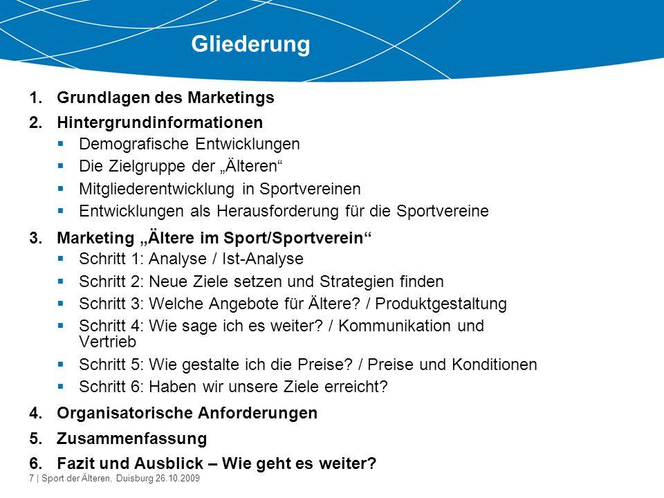 7 | Sport der Älteren, Duisburg 26.10.2009 Gliederung 1.Grundlagen des Marketings 2.Hintergrundinformationen  Demografische Entwicklungen  Die Zielg