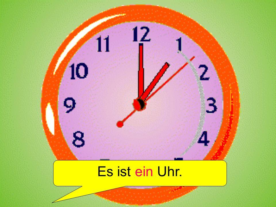 Es ist ein Uhr.