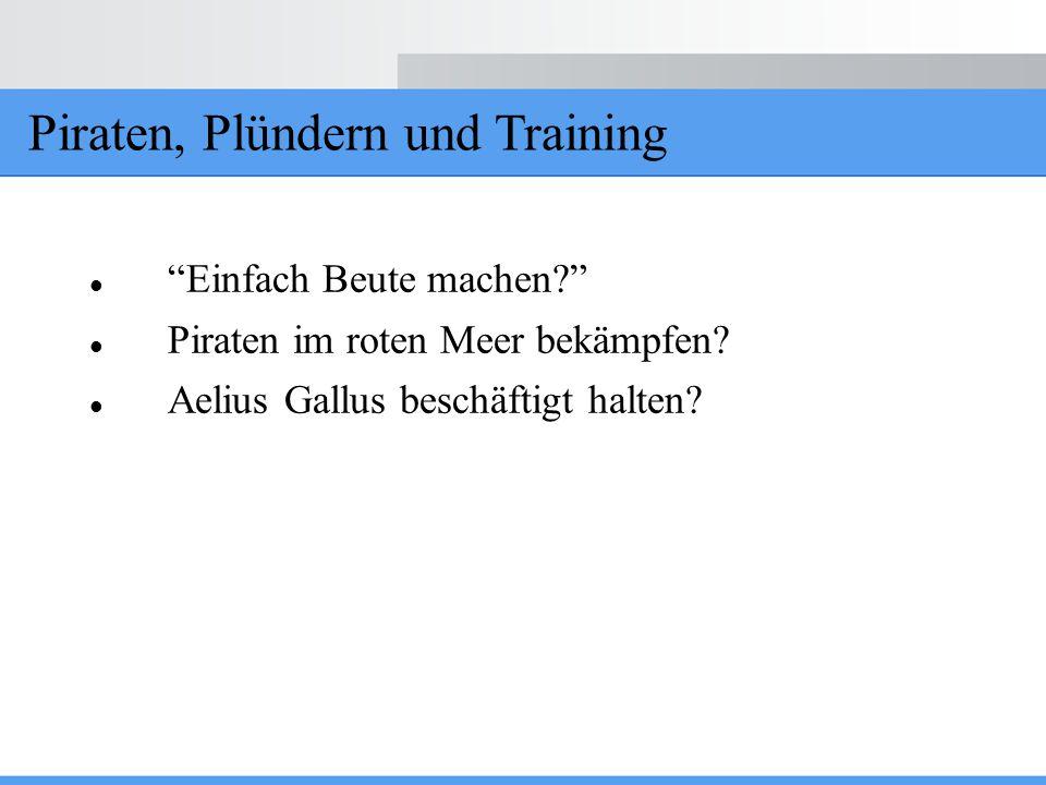 """Piraten, Plündern und Training """"Einfach Beute machen?"""" Piraten im roten Meer bekämpfen? Aelius Gallus beschäftigt halten?"""