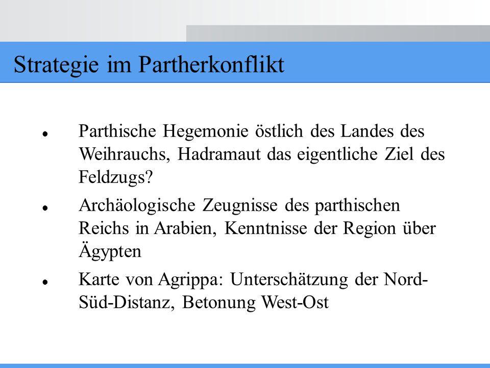 Strategie im Partherkonflikt Parthische Hegemonie östlich des Landes des Weihrauchs, Hadramaut das eigentliche Ziel des Feldzugs? Archäologische Zeugn