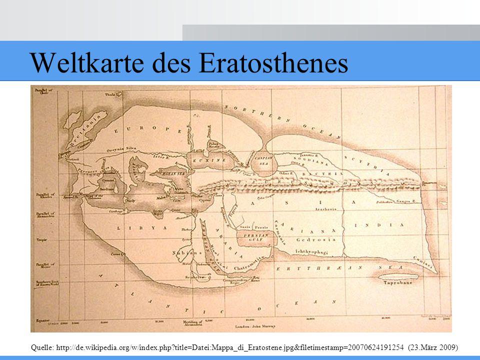 Weltkarte des Eratosthenes Quelle: http://de.wikipedia.org/w/index.php?title=Datei:Mappa_di_Eratostene.jpg&filetimestamp=20070624191254 (23.März 2009)