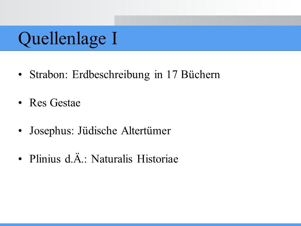 Quellenlage I Strabon: Erdbeschreibung in 17 Büchern Res Gestae Josephus: Jüdische Altertümer Plinius d.Ä.: Naturalis Historiae