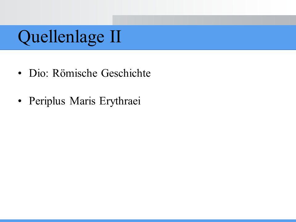 Quellenlage II Dio: Römische Geschichte Periplus Maris Erythraei