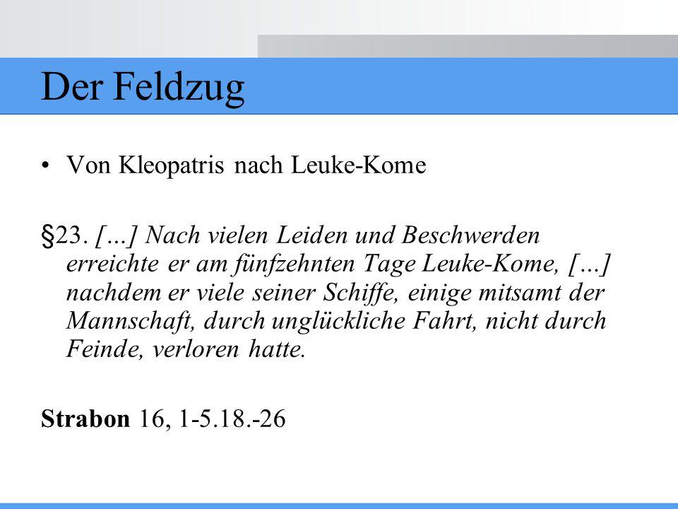 Der Feldzug Von Kleopatris nach Leuke-Kome §23. […] Nach vielen Leiden und Beschwerden erreichte er am fünfzehnten Tage Leuke-Kome, […] nachdem er vie