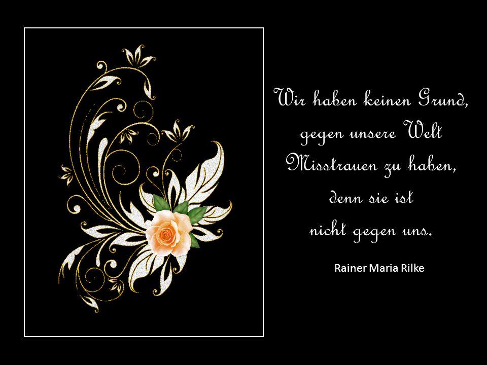 Das ist die Sehnsucht: Wohnen im Gewoge und keine Heimat in der Zeit. Rainer Maria Rilke