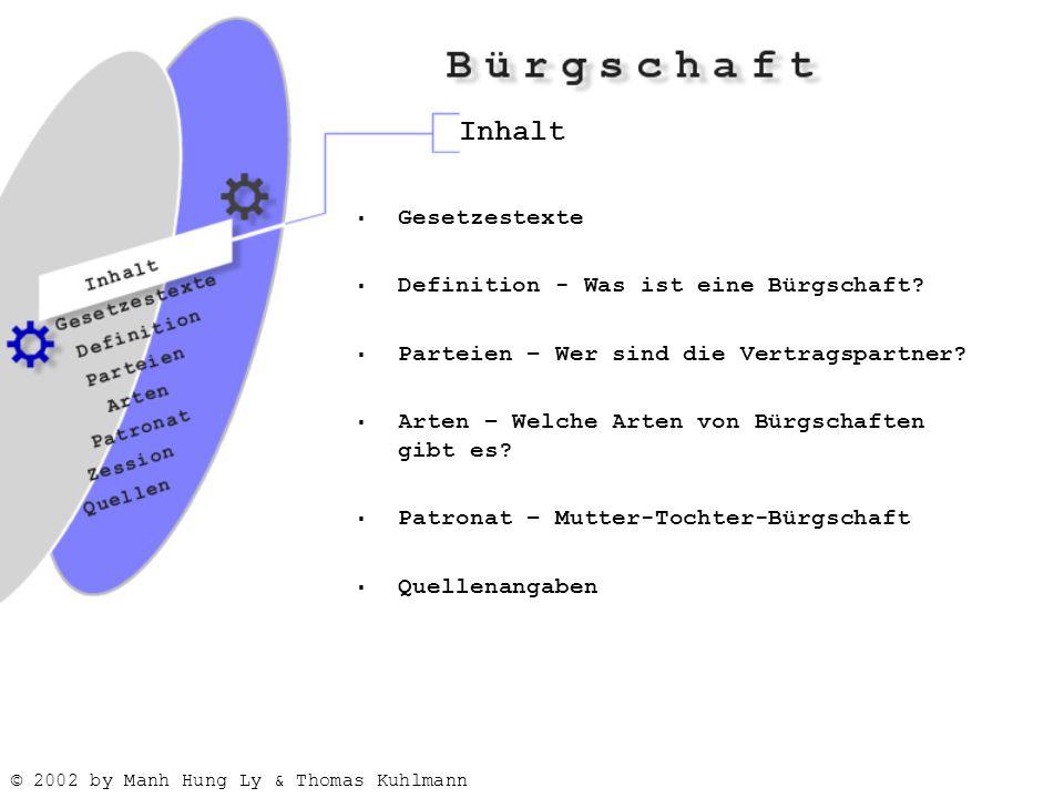 © 2002 by Manh Hung Ly & Thomas Kuhlmann Inhalt  Gesetzestexte  Definition - Was ist eine Bürgschaft.