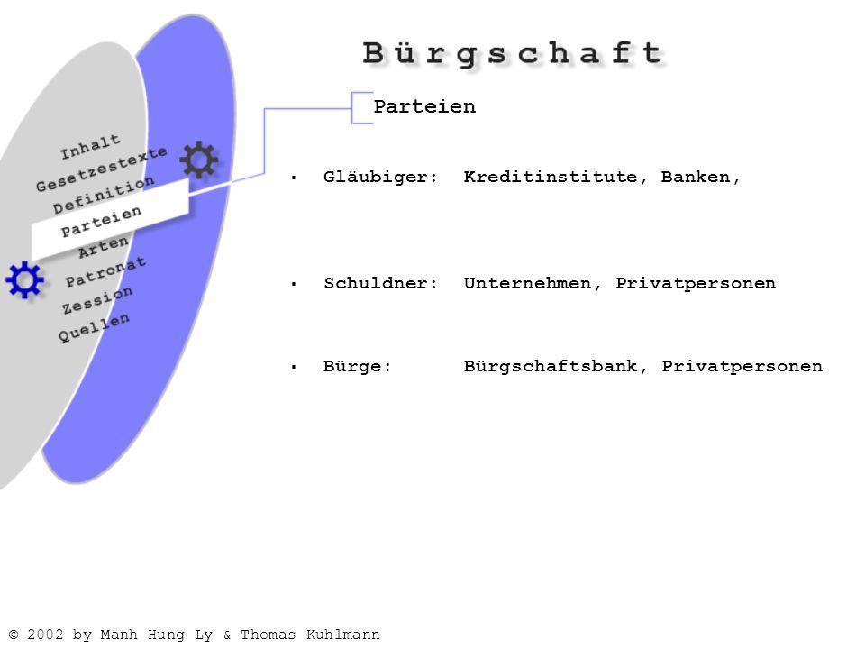 © 2002 by Manh Hung Ly & Thomas Kuhlmann Parteien  Gläubiger: Kreditinstitute, Banken,  Schuldner:Unternehmen, Privatpersonen  Bürge:Bürgschaftsbank, Privatpersonen