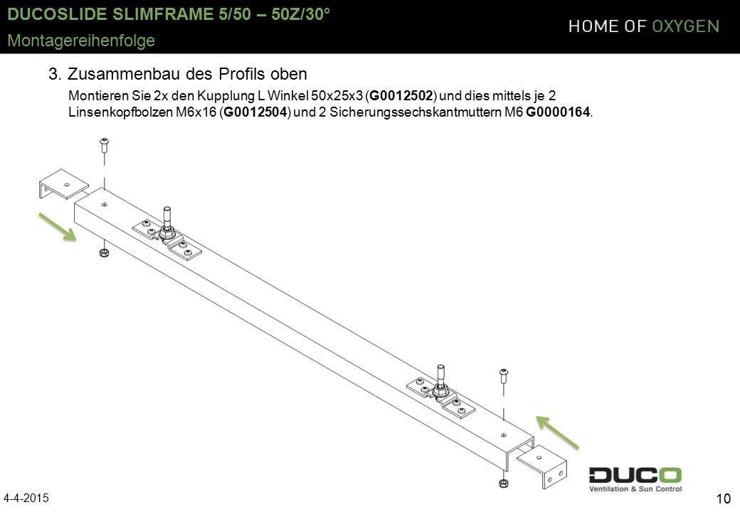 DUCOSLIDE SLIMFRAME 5/50 – 50Z/30° 4-4-2015 10 Montagereihenfolge Montieren Sie 2x den Kupplung L Winkel 50x25x3 (G0012502) und dies mittels je 2 Linsenkopfbolzen M6x16 (G0012504) und 2 Sicherungssechskantmuttern M6 G0000164.