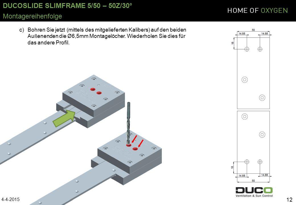 DUCOSLIDE SLIMFRAME 5/50 – 50Z/30° 4-4-2015 12 Montagereihenfolge c)Bohren Sie jetzt (mittels des mitgelieferten Kalibers) auf den beiden Au ß enenden die Ø6,5mm Montagelöcher.