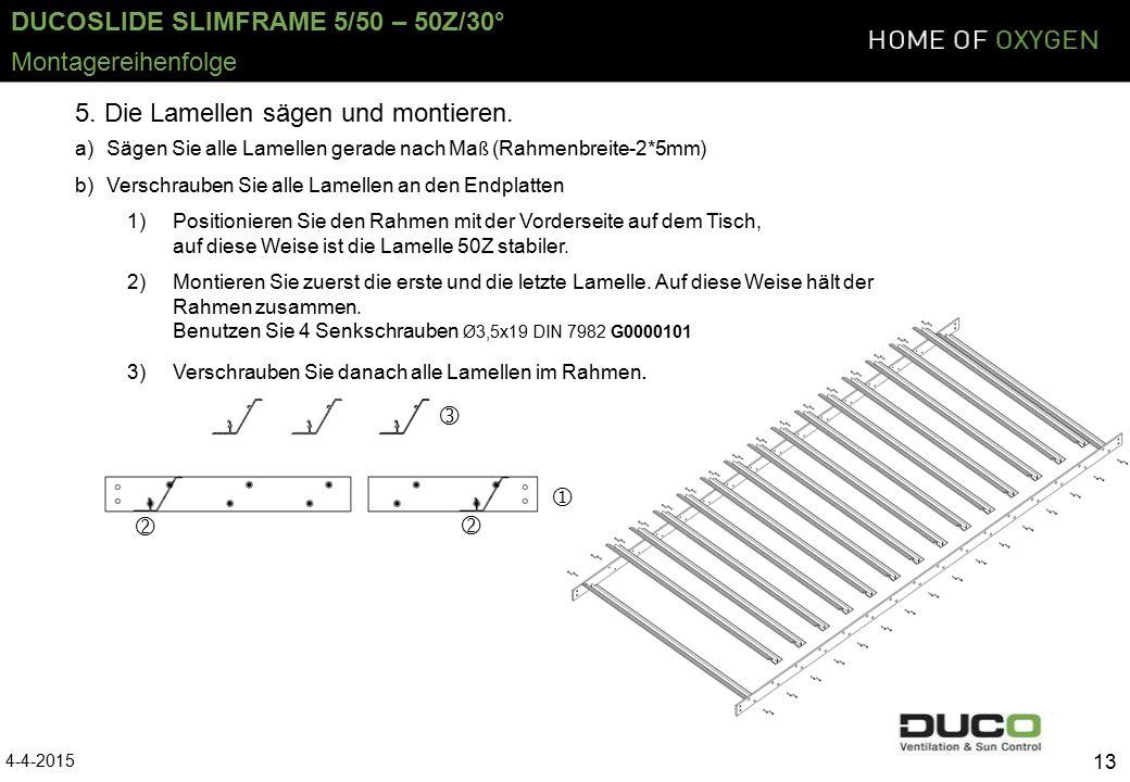 DUCOSLIDE SLIMFRAME 5/50 – 50Z/30° 13 5. Die Lamellen sägen und montieren.