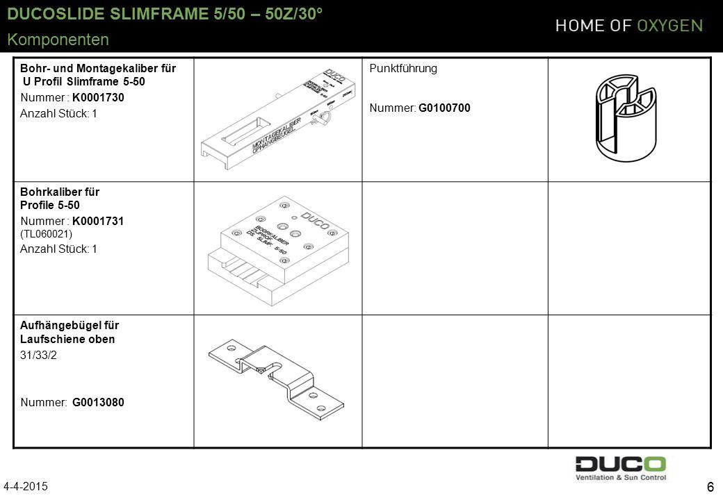 DUCOSLIDE SLIMFRAME 5/50 – 50Z/30° 6 Bohr- und Montagekaliber für U Profil Slimframe 5-50 Nummer : K0001730 Anzahl Stück: 1 Punktführung Nummer: G0100700 Bohrkaliber für Profile 5-50 Nummer : K0001731 (TL060021) Anzahl Stück: 1 Aufhängebügel für Laufschiene oben 31/33/2 Nummer: G0013080 4-4-2015 Komponenten