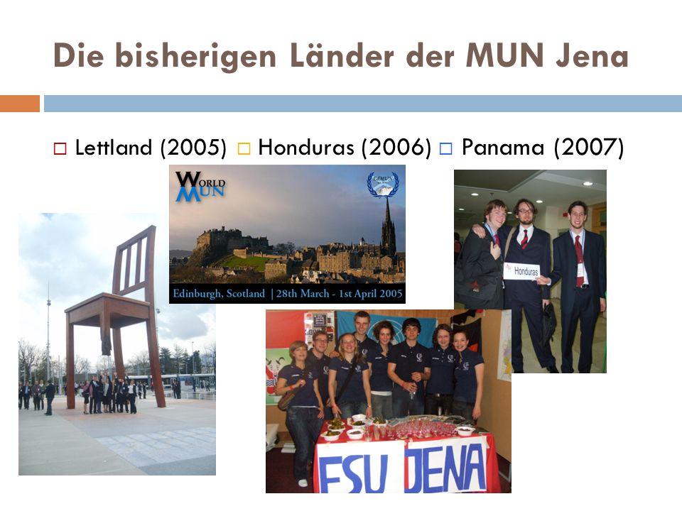 Die bisherigen Länder der MUN Jena  Lettland (2005)  Honduras (2006)  Panama (2007)