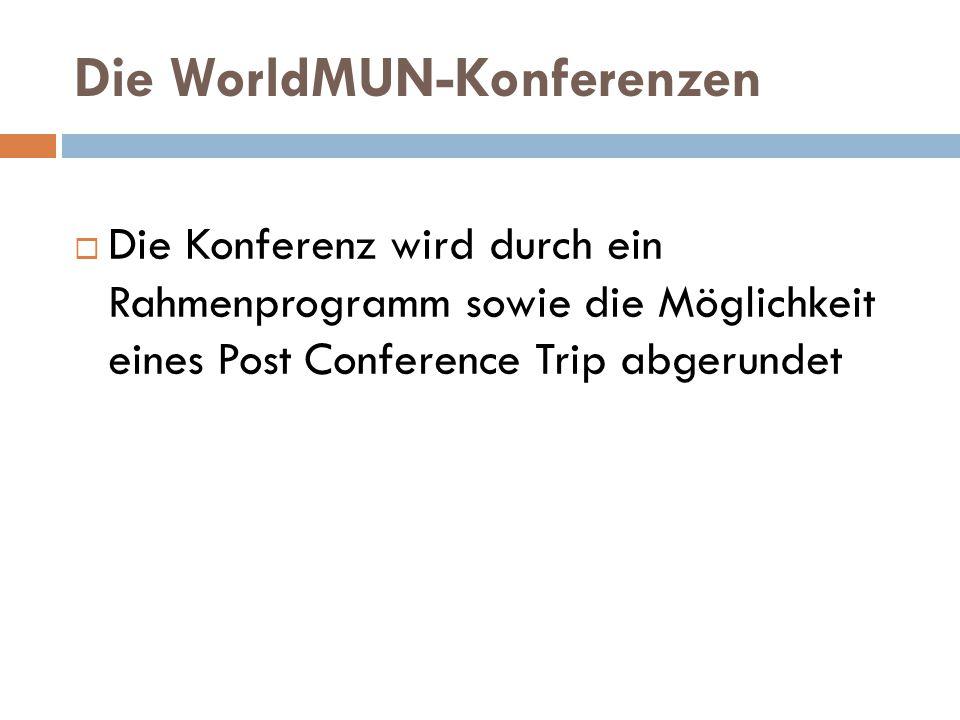 Die WorldMUN-Konferenzen  Die Konferenz wird durch ein Rahmenprogramm sowie die Möglichkeit eines Post Conference Trip abgerundet