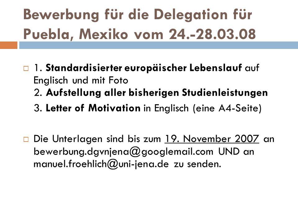 Bewerbung für die Delegation für Puebla, Mexiko vom 24.-28.03.08  1. Standardisierter europäischer Lebenslauf auf Englisch und mit Foto 2. Aufstellun