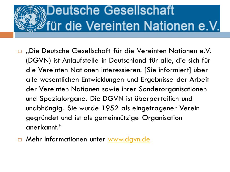 """ """"Die Deutsche Gesellschaft für die Vereinten Nationen e.V. (DGVN) ist Anlaufstelle in Deutschland für alle, die sich für die Vereinten Nationen inte"""