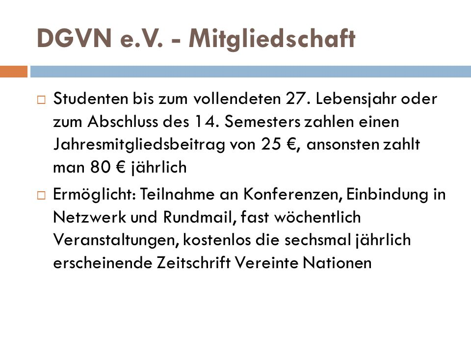 DGVN e.V. - Mitgliedschaft  Studenten bis zum vollendeten 27. Lebensjahr oder zum Abschluss des 14. Semesters zahlen einen Jahresmitgliedsbeitrag von