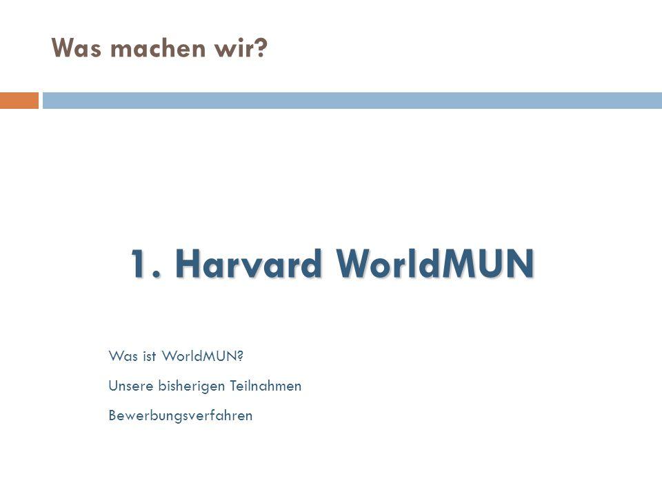 Was machen wir? 1. Harvard WorldMUN Was ist WorldMUN? Unsere bisherigen Teilnahmen Bewerbungsverfahren
