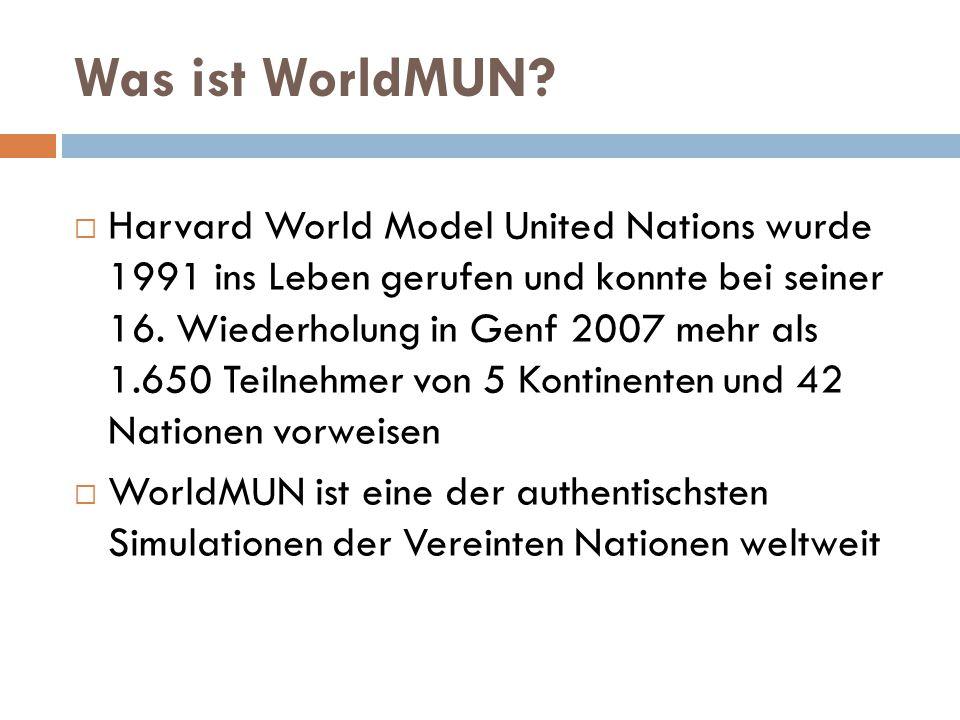 Was ist WorldMUN?  Harvard World Model United Nations wurde 1991 ins Leben gerufen und konnte bei seiner 16. Wiederholung in Genf 2007 mehr als 1.650