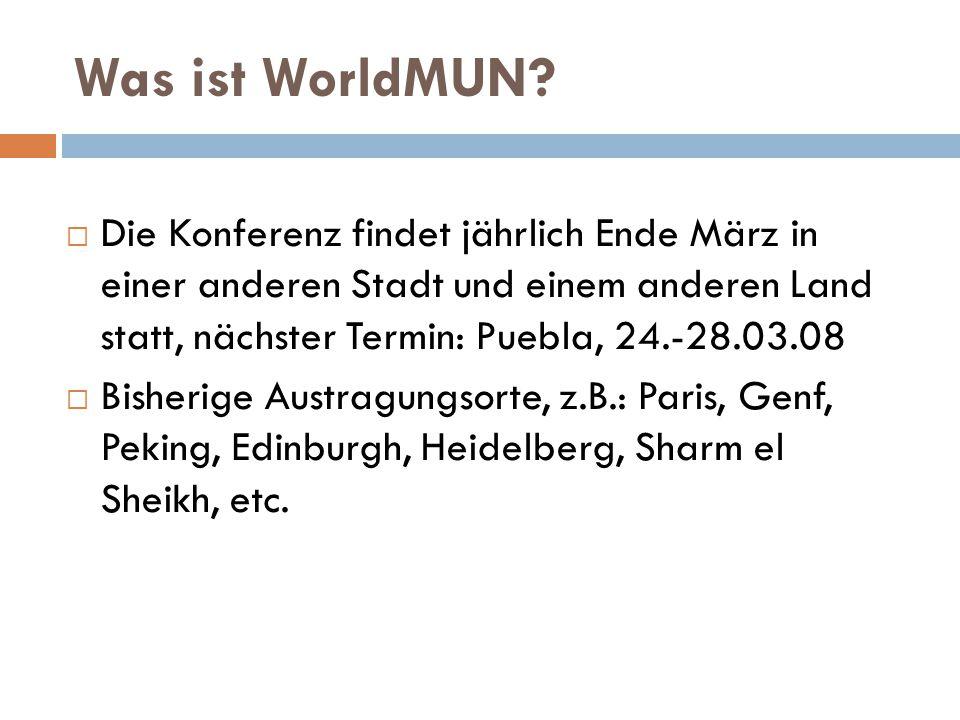 Was ist WorldMUN?  Die Konferenz findet jährlich Ende März in einer anderen Stadt und einem anderen Land statt, nächster Termin: Puebla, 24.-28.03.08