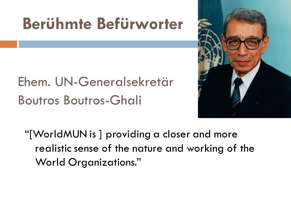 "Berühmte Befürworter Ehem. UN-Generalsekretär Boutros Boutros-Ghali ""[WorldMUN is ] providing a closer and more realistic sense of the nature and work"
