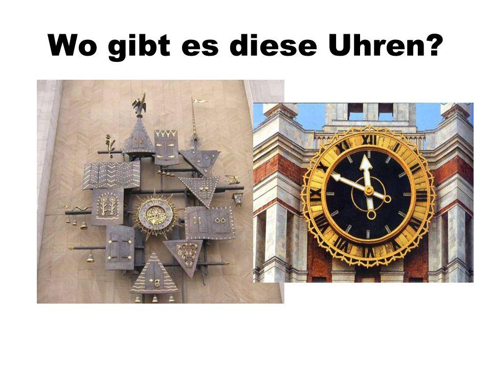 Wo gibt es diese Uhren? MOSKAU...