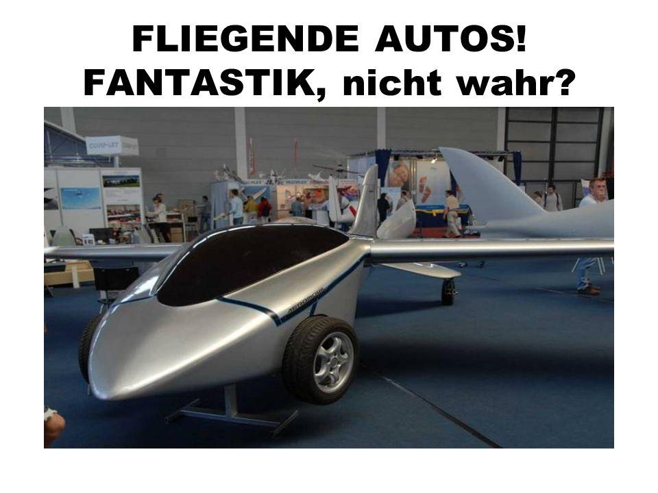 FLIEGENDE AUTOS! FANTASTIK, nicht wahr?