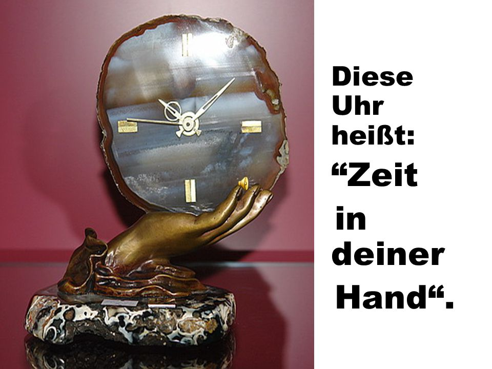"""Diese Uhr heißt: """"Zeit in deiner Hand""""."""