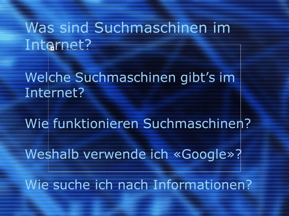 Was sind Suchmaschinen im Internet? Welche Suchmaschinen gibt's im Internet? Wie funktionieren Suchmaschinen? Weshalb verwende ich «Google»? Wie suche