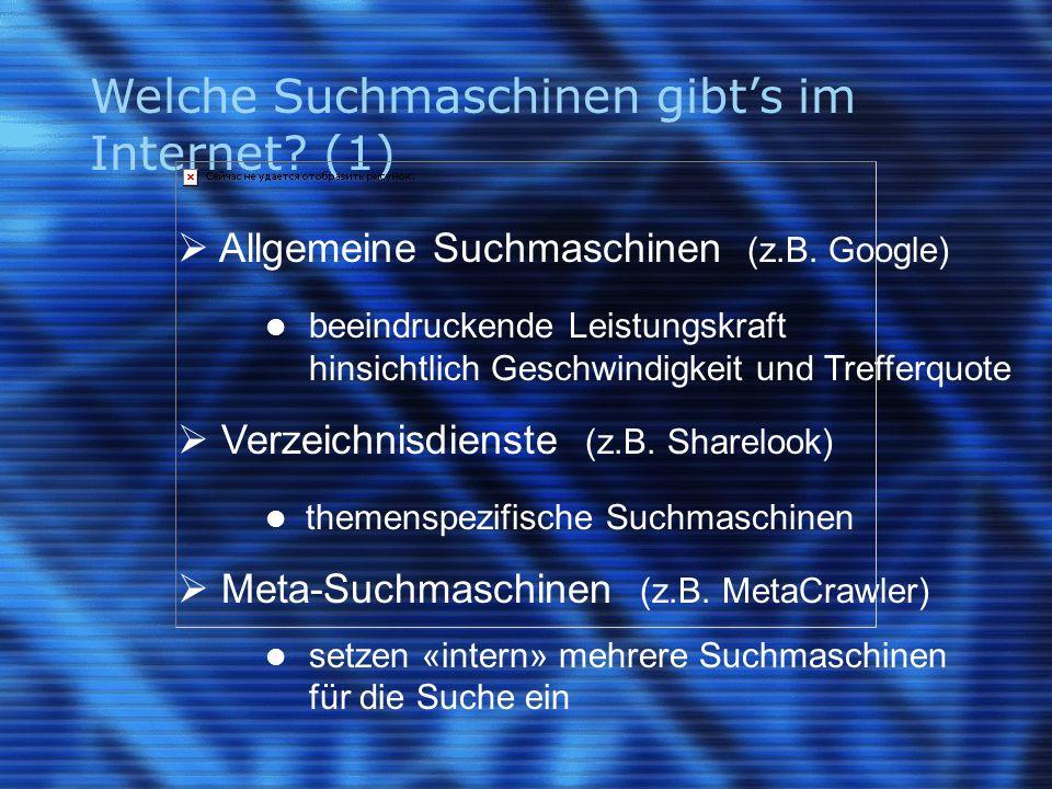 Welche Suchmaschinen gibt's im Internet? (1)  Allgemeine Suchmaschinen (z.B. Google) beeindruckende Leistungskraft hinsichtlich Geschwindigkeit und T