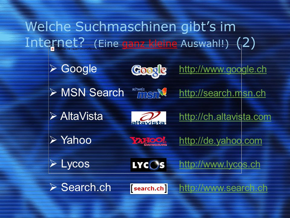 Welche Suchmaschinen gibt's im Internet? (Eine ganz kleine Auswahl!) (2)  Google http://www.google.ch http://www.google.ch  MSN Search http://search