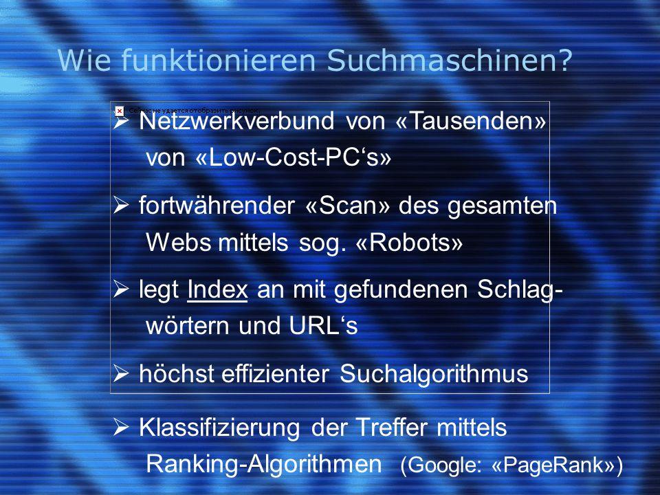 Wie funktionieren Suchmaschinen?  Netzwerkverbund von «Tausenden» von «Low-Cost-PC's»  fortwährender «Scan» des gesamten Webs mittels sog. «Robots»