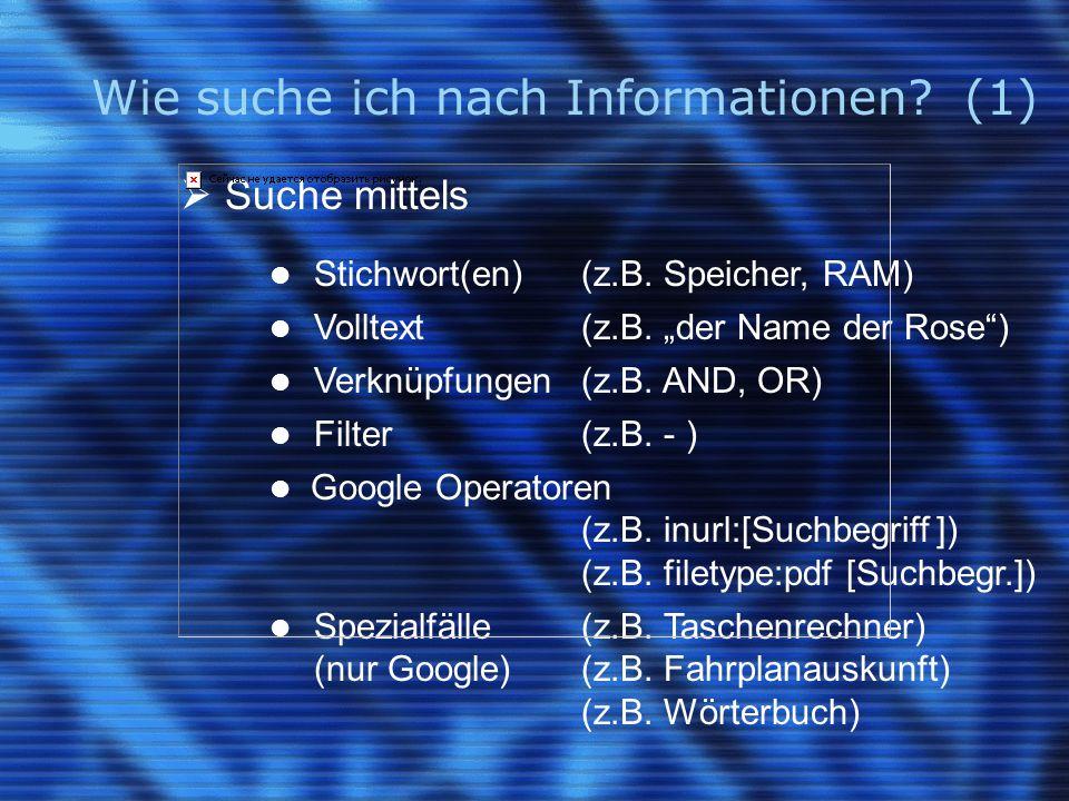 """Wie suche ich nach Informationen? (1)  Suche mittels Stichwort(en)(z.B. Speicher, RAM) Volltext(z.B. """"der Name der Rose"""") Verknüpfungen(z.B. AND, OR)"""