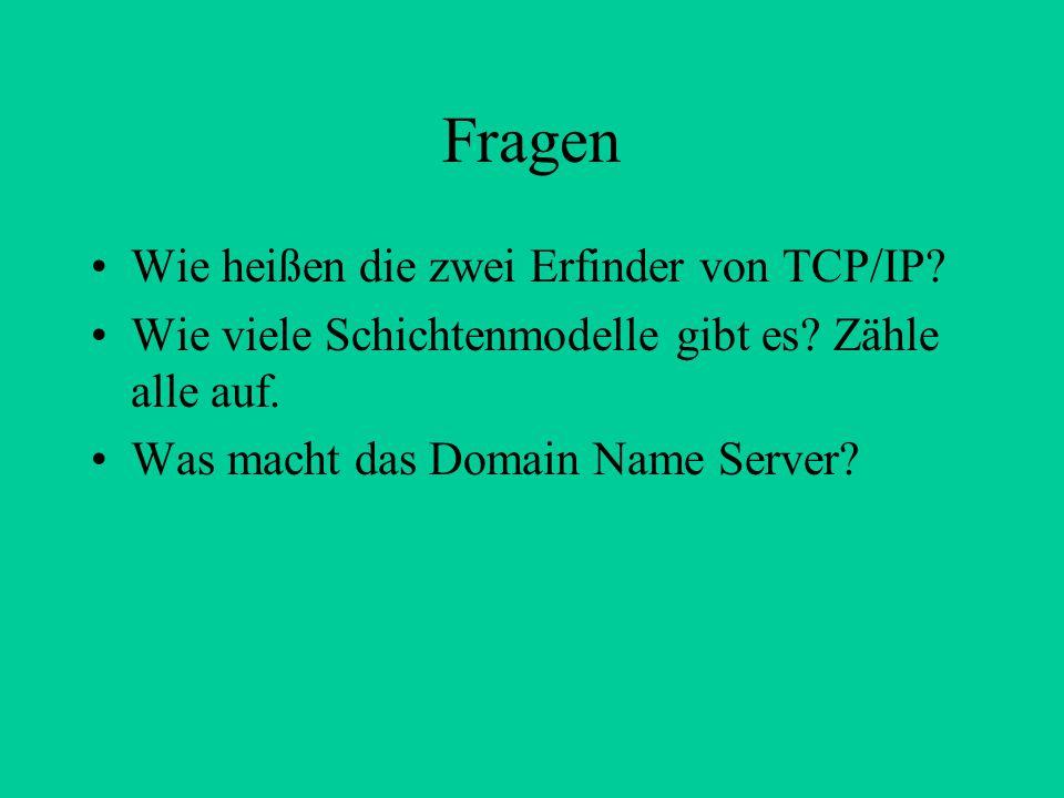 Fragen Wie heißen die zwei Erfinder von TCP/IP? Wie viele Schichtenmodelle gibt es? Zähle alle auf. Was macht das Domain Name Server?