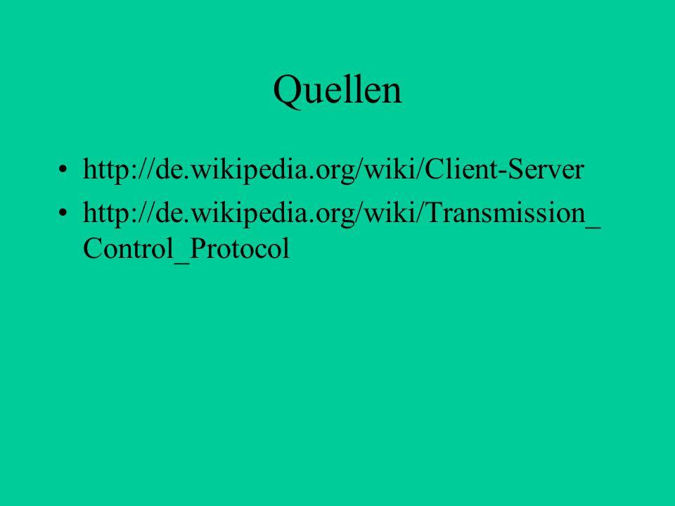 Quellen http://de.wikipedia.org/wiki/Client-Server http://de.wikipedia.org/wiki/Transmission_ Control_Protocol