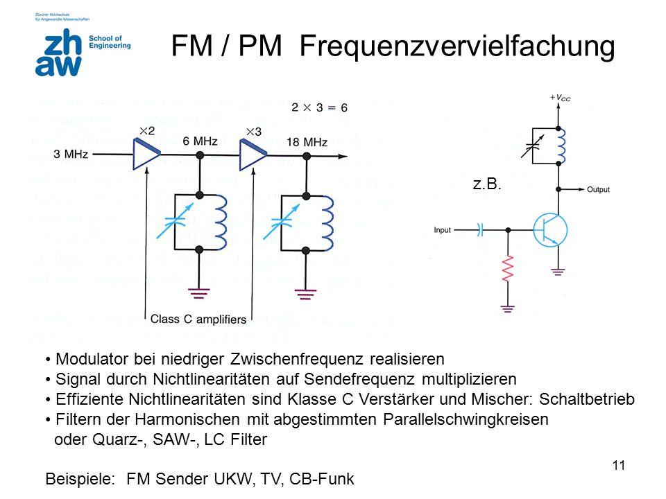 11 FM / PM Frequenzvervielfachung Modulator bei niedriger Zwischenfrequenz realisieren Signal durch Nichtlinearitäten auf Sendefrequenz multiplizieren
