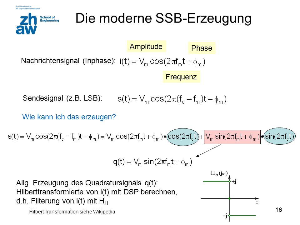 16 Die moderne SSB-Erzeugung Nachrichtensignal (Inphase): Sendesignal (z.B. LSB): Wie kann ich das erzeugen? Amplitude Frequenz Phase Allg. Erzeugung