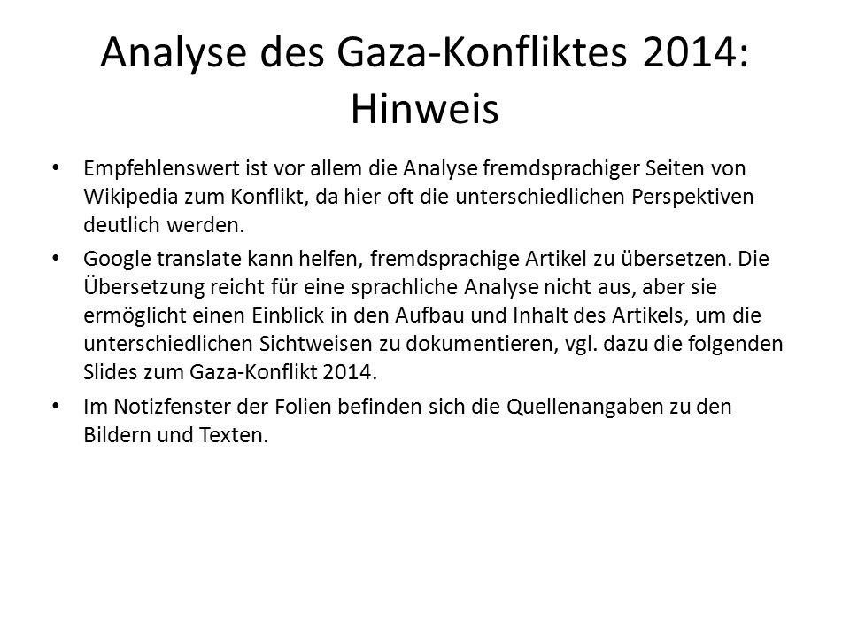 Analyse des Gaza-Konfliktes 2014: Hinweis Empfehlenswert ist vor allem die Analyse fremdsprachiger Seiten von Wikipedia zum Konflikt, da hier oft die unterschiedlichen Perspektiven deutlich werden.