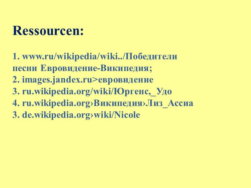 Ressourcen: 1. www.ru/wikipedia/wiki../Победители песни Евровидение-Википедия; 2.