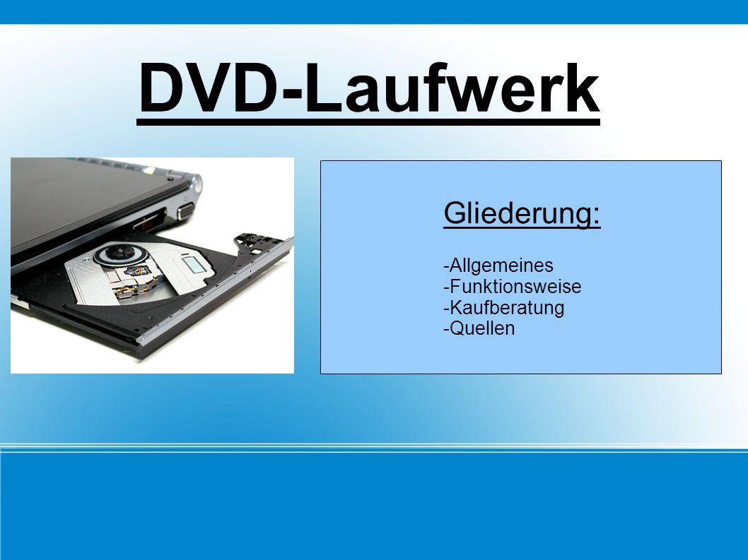 DVD-Laufwerk Gliederung: -Allgemeines -Funktionsweise -Kaufberatung -Quellen