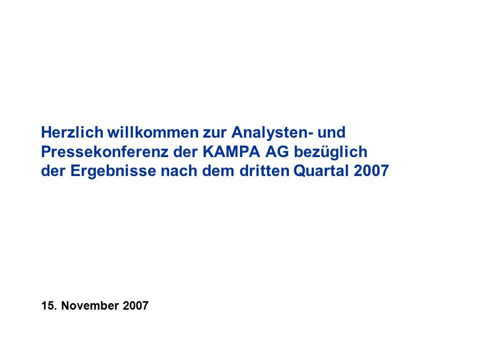 Herzlich willkommen zur Analysten- und Pressekonferenz der KAMPA AG bezüglich der Ergebnisse nach dem dritten Quartal 2007 15.
