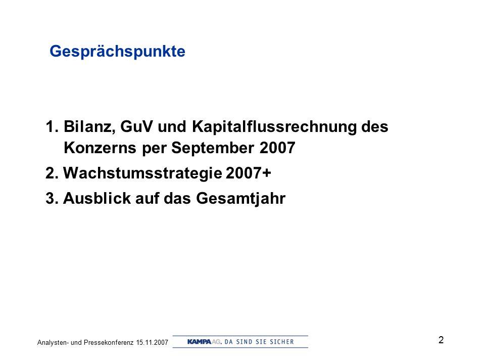 Analysten- und Pressekonferenz 15.11.2007 2 Gesprächspunkte 1.Bilanz, GuV und Kapitalflussrechnung des Konzerns per September 2007 2.