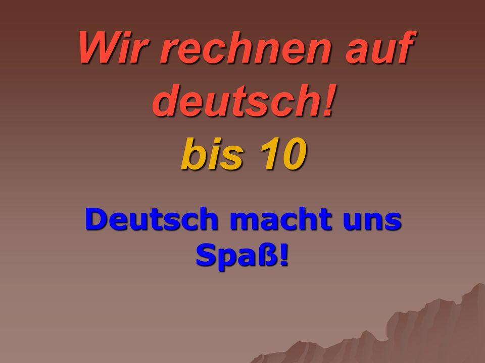 Wir rechnen auf deutsch! bis 10 Deutsch macht uns Spaß!