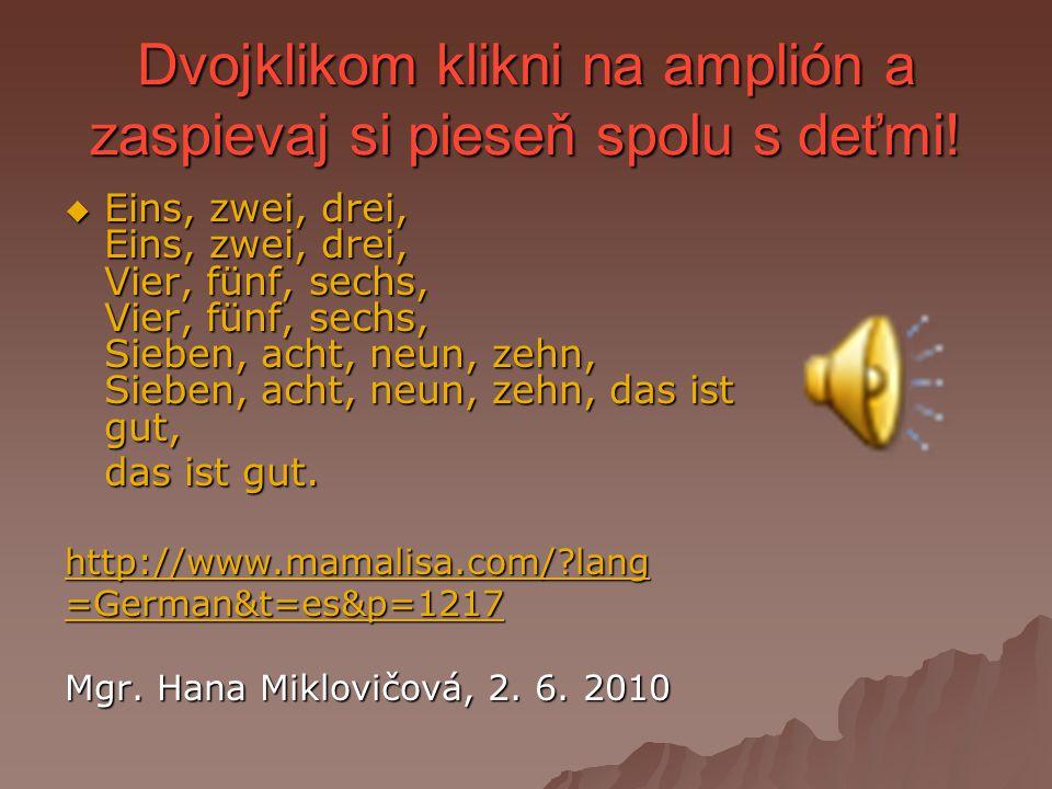 Dvojklikom klikni na amplión a zaspievaj si pieseň spolu s deťmi!  Eins, zwei, drei, Eins, zwei, drei, Vier, fünf, sechs, Vier, fünf, sechs, Sieben,