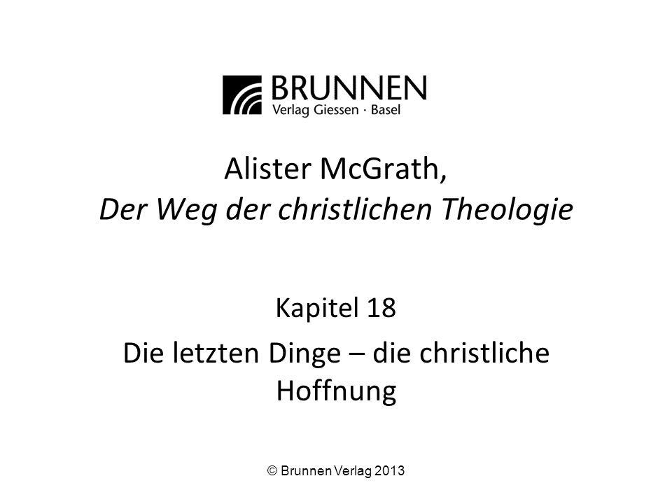 Alister McGrath, Der Weg der christlichen Theologie Kapitel 18 Die letzten Dinge – die christliche Hoffnung © Brunnen Verlag 2013