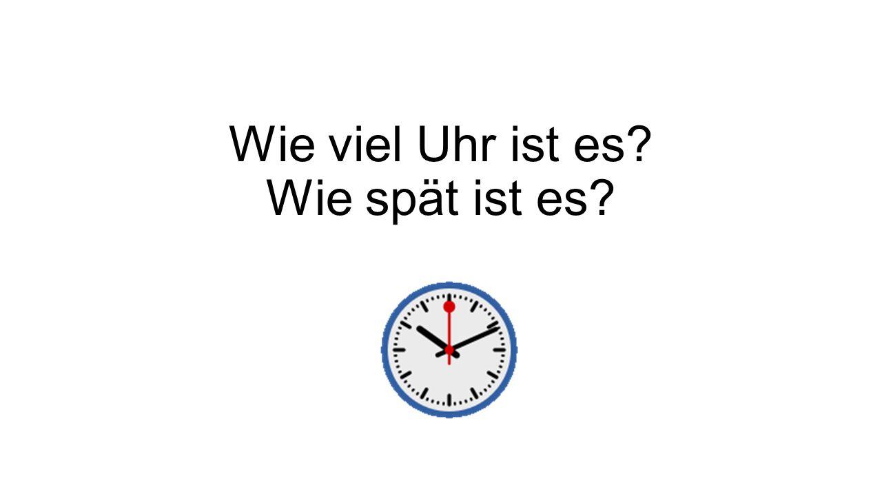 Wie viel Uhr ist es? Wie spät ist es?