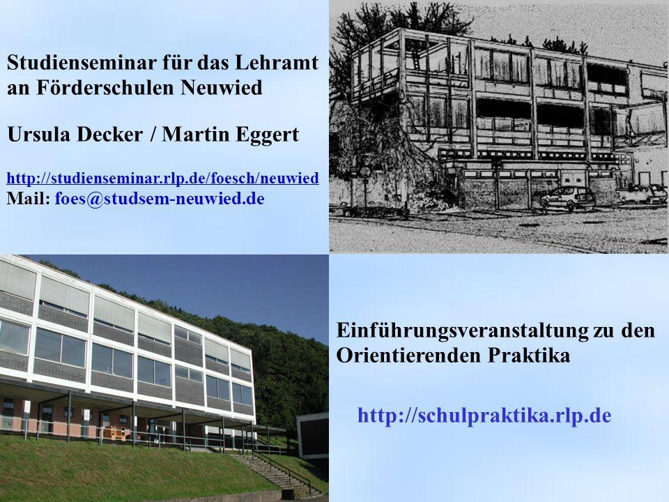 Studienseminar für das Lehramt an Förderschulen Neuwied Ursula Decker / Martin Eggert http://studienseminar.rlp.de/foesch/neuwied Mail: foes@studsem-n