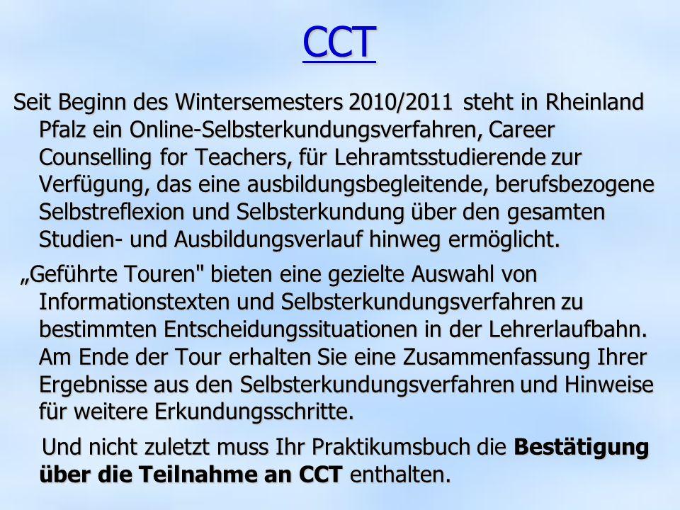 CCT Seit Beginn des Wintersemesters 2010/2011 steht in Rheinland Pfalz ein Online-Selbsterkundungsverfahren, Career Counselling for Teachers, für Lehr