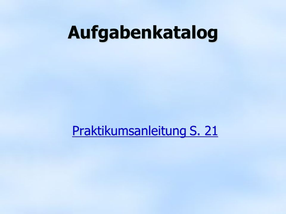 Aufgabenkatalog Praktikumsanleitung S. 21 Praktikumsanleitung S. 21Praktikumsanleitung S. 21Praktikumsanleitung S. 21